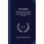 The Verbalist: A Manual Devoted to Brief Discussions of the Right and Wrong Use of Words, and to Some Other Matters of Interest to Th