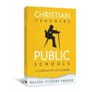 Christian Teachers in Public Schools: 13 Essentials for the Classroom, Paperback