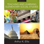 Teaching and Learning Elementary Social Studies by Arthur K. Ellis
