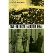 Civil-Military Relations in Israel by Yehuda Ben Meir