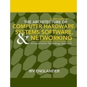 The Architecture of Computer Hardware and System Software by Irv Englander