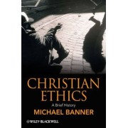 Christian Ethics by Michael C. Banner