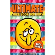 Ultimate Joke Books for Kids by Johnny B. Laughing