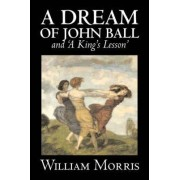 'A Dream of John Ball' and 'a King's Lesson' by Wiliam Morris, Fiction, Classics, Literary, Fairy Tales, Folk Tales, Legends & Mythology by William Morris