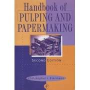 Handbook of Pulping and Papermaking by Christopher J. Biermann