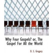 Why Four Gospels? Or, the Gospel for All the World by D S Gregory
