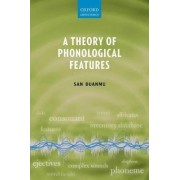 A Theory of Phonological Features by San Duanmu