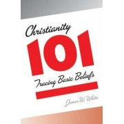 Christianity 101 by James W. White