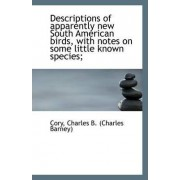 Descriptions of Apparently New South American Birds, with Notes on Some Little Known Species; by Cory Charles B (Charles Barney)