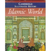 The Cambridge Illustrated History of the Islamic World by Francis Robinson