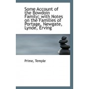 Some Account of the Bowdoin Family; With Notes on the Families of Portage, Newgate, Lynde, Erving by Prime Temple
