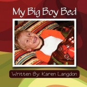 My Big Boy Bed by Karen Elizabeth Langdon