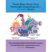 Those Mean Nasty Dirty Downright Disgusting but ... Invisible Germs/Esos Desagradables Detestables Sucios Completamente Asquerosos Pero ... Invisibles Germenes by Judith Rice