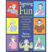 Signing Fun - American Sign Language Vocabulary, Phrases, Games and Activities by Penny Warner