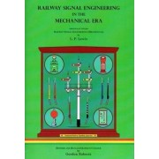 Railway Signal Engineering in the Mechanical Era by L. P. Lewis