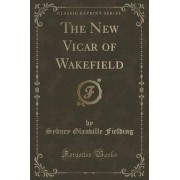 The New Vicar of Wakefield (Classic Reprint) by Sydney Glanville Fielding