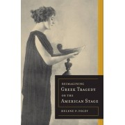 Reimagining Greek Tragedy on the American Stage by Helene P. Foley