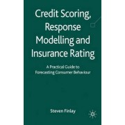 Credit Scoring, Response Modelling and Insurance Rating by Steven Finlay