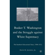 Booker T. Washington and the Struggle Against White Supremacy by D. Jackson