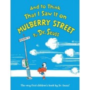 And Think That I Saw on Mulberry St by Dr. Seuss