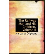 The Railway Man and His Children, Volume II by Margaret Wilson Oliphant