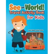 See the World! Travel Activity Book for Kids by Bobo's Children Activity Books