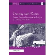 Dancing with Devtas: Drums, Power and Possession in the Music of Garhwal, North India by Andrew Alter