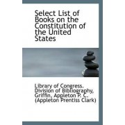 Select List of Books on the Constitution of the United States by L Of Congress Division of Bibliography