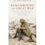 Remembering the Great War by Ian Andrew Isherwood