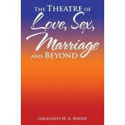 The Theatre of Love, Sex, Marriage and Beyond