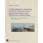 A Methodology for Estimating the Effect of Aircraft Carrier Operational Cycles on the Maintenance Industrial Base by Roland J Yardley