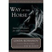 Way of the Horse: Equine Archetypes for Self-Discovery: A Book of Exploration [With 40 Cards]