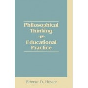 Philosophical Thinking in Educational Practice by Robert D. Heslep