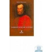 Garibaldi intre mit si istorie - Stefan Delureanu