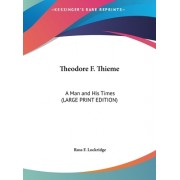 Theodore F. Thieme: A Man and His Times (Large Print Edition)