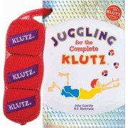 Juggling for the Complete Klutz by John Cassidy