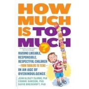 How Much is Too Much? [Previously Published as How Much is Enough?] by Jean Illsley Clarke