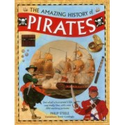The Amazing History of Pirates: See What a Buccaneer's Life Was Really Like, with Over 350 Exciting Pictures