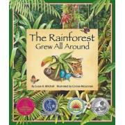 The Rainforest Grew All Around by Susan K Mitchell