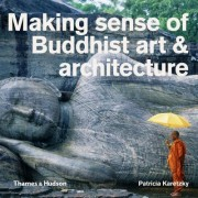 Making Sense of Buddhist Art and Architecture by James McRae