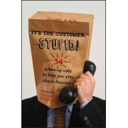 It's the Customer, Stupid! by Michael A. Aun