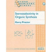 Stereoselectivity in Organic Synthesis by Garry Proctor