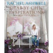 Rachel Ashwell Shabby Chic Inspirations & Beautiful Spaces by Rachel Ashwell