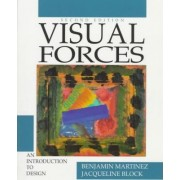 Visual Forces:Intoduction to Design by Benjamin Martinez