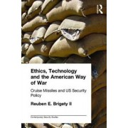 Ethics, Technology and the American Way of War by II Reuben E. Brigety