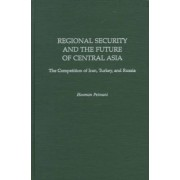 Regional Security and the Future of Central Asia by Hooman Peimani