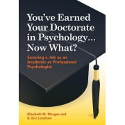 You've Earned Your Doctorate in Psychology...Now What? by Elizabeth M. Morgan