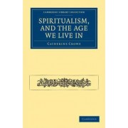 Spiritualism, and the Age We Live In by Catherine Crowe