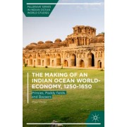 The Making of an Indian Ocean World-Economy, 1250-1650: Princes, Paddy Fields, and Bazaars