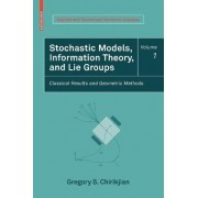 Stochastic Models, Information Theory, and Lie Groups, Volume 1 by Gregory S. Chirikjian